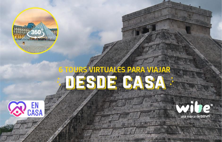 6 tours virtuales para entretenerte desde casa, recorridos virtuales por museos y galerías, tours virtuales por México y el mundo, Chichén Itzá, Templo Mayor, Paquimé, Infinity Mirrored Room, Yayoi Kusama, recorrido virtual por el Museo de Louvre, Disneyland París