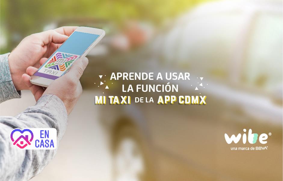 cómo funciona mi taxi de la app CDMX, mi taxi CDMX, función mi taxi ciudad de México, cómo pedir un taxi por aplicación