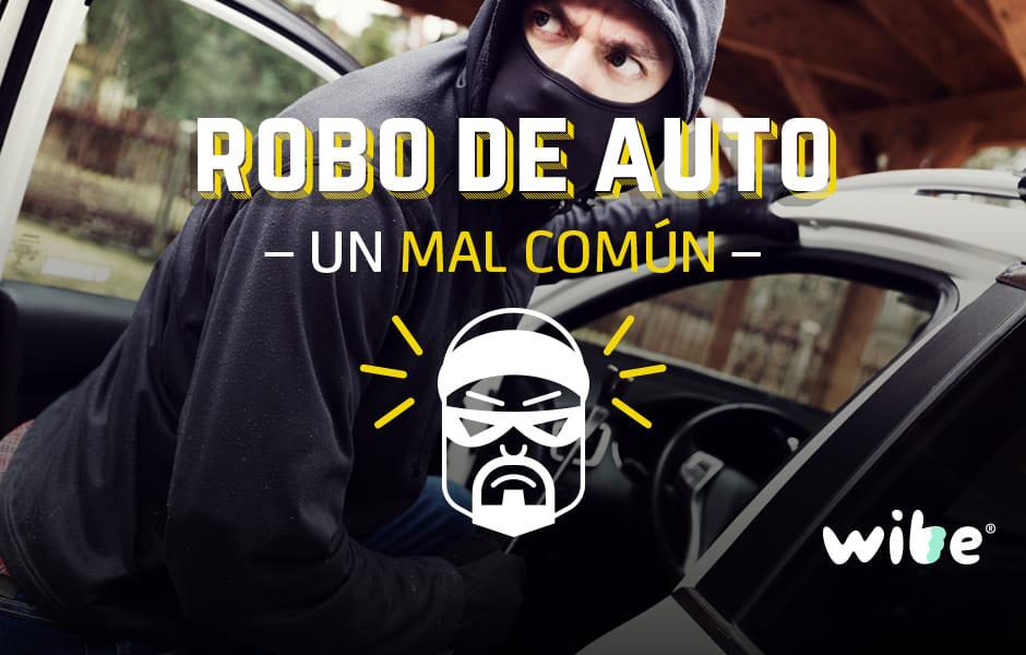 robo de autos, robo de autos en México, prevenir el robo de auto, estadísticas de robo de autos en México, seguro automotriz, wibe